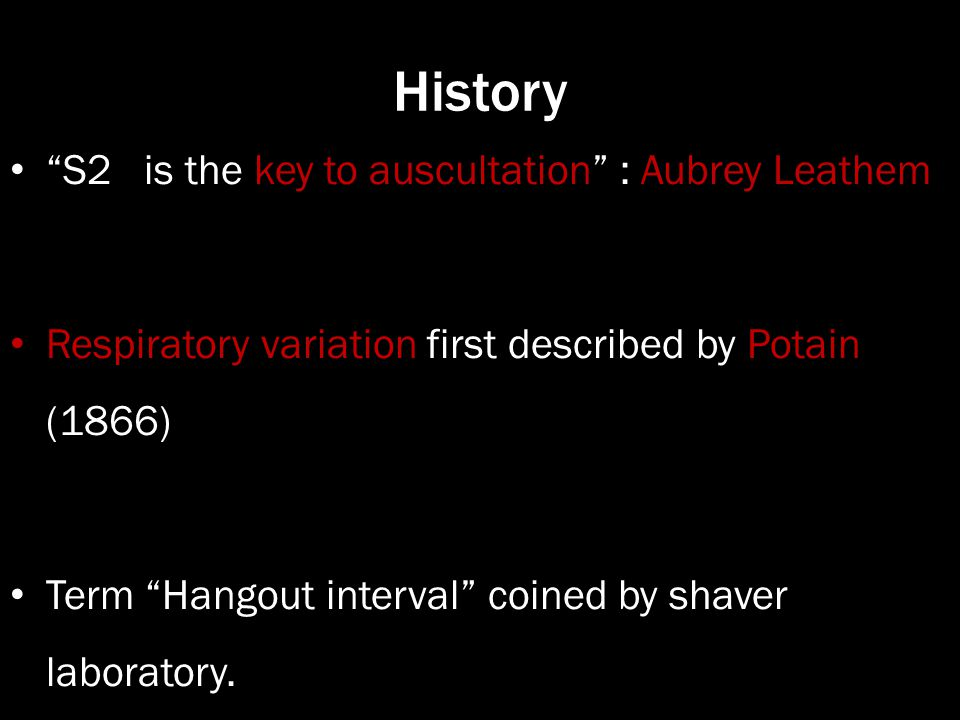 History S2 is the key to auscultation : Aubrey Leathem