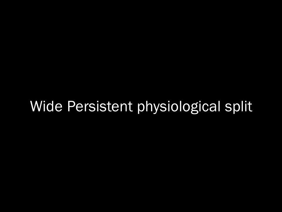 Wide Persistent physiological split