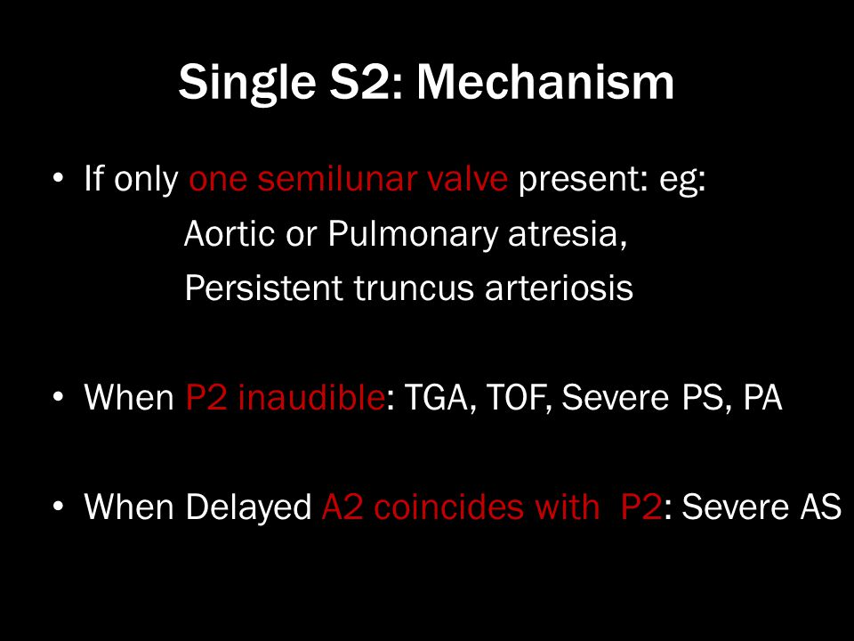 Single S2: Mechanism If only one semilunar valve present: eg: