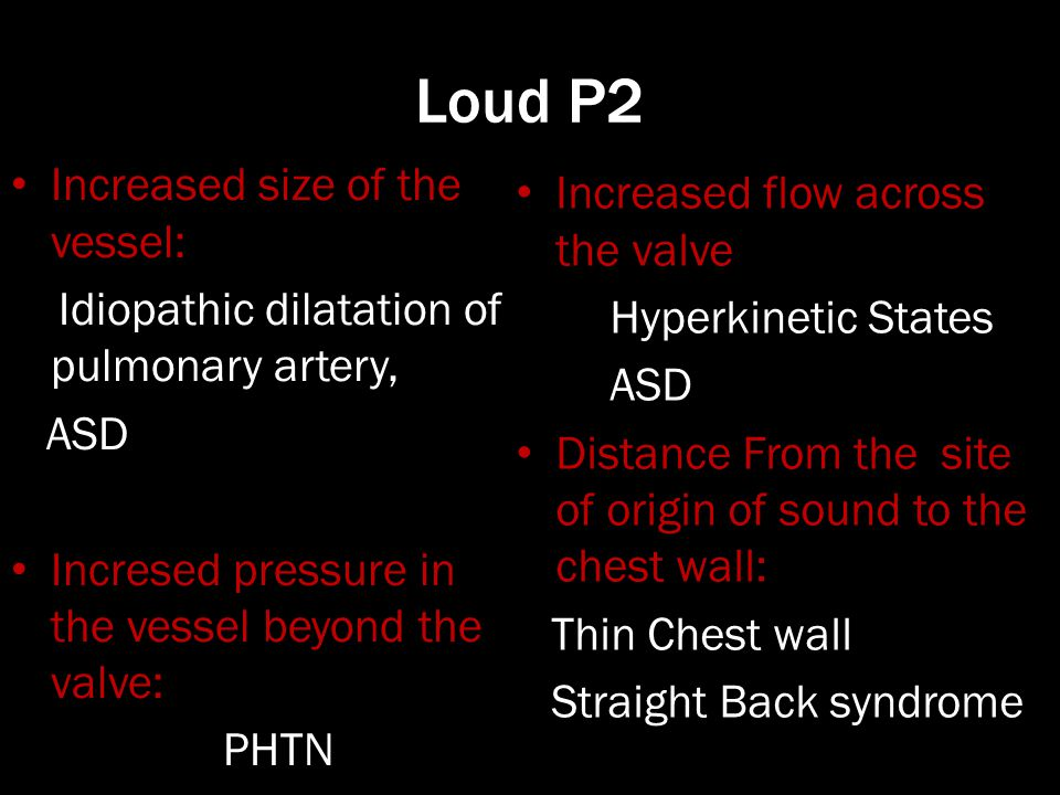 Loud P2 Increased size of the vessel: Increased flow across the valve