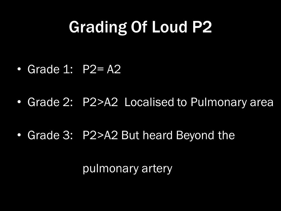 Grading Of Loud P2 Grade 1: P2= A2