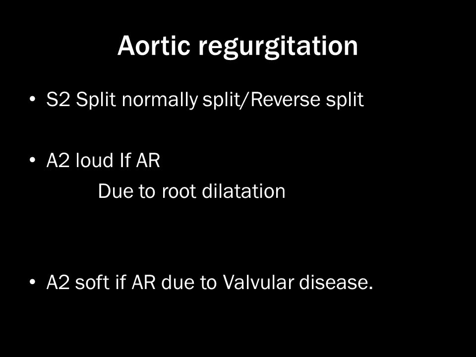 Aortic regurgitation S2 Split normally split/Reverse split