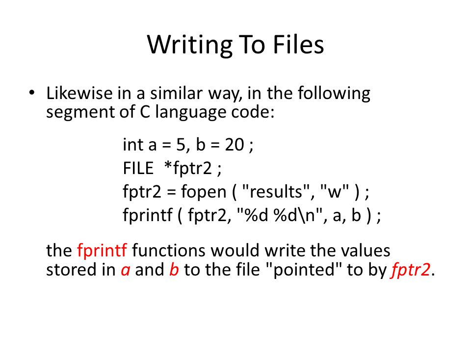 Engineering H192 Winter 2005. Writing To Files. Likewise in a similar way, in the following segment of C language code: