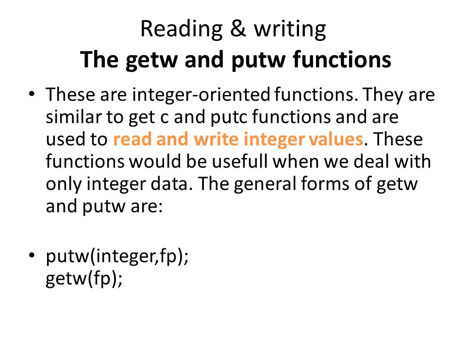 Reading & writing The getw and putw functions