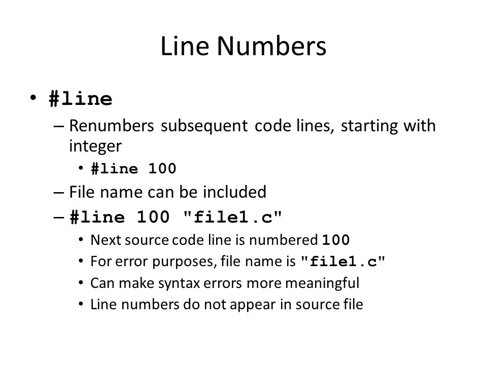 Line Numbers #line. Renumbers subsequent code lines, starting with integer. #line 100. File name can be included.