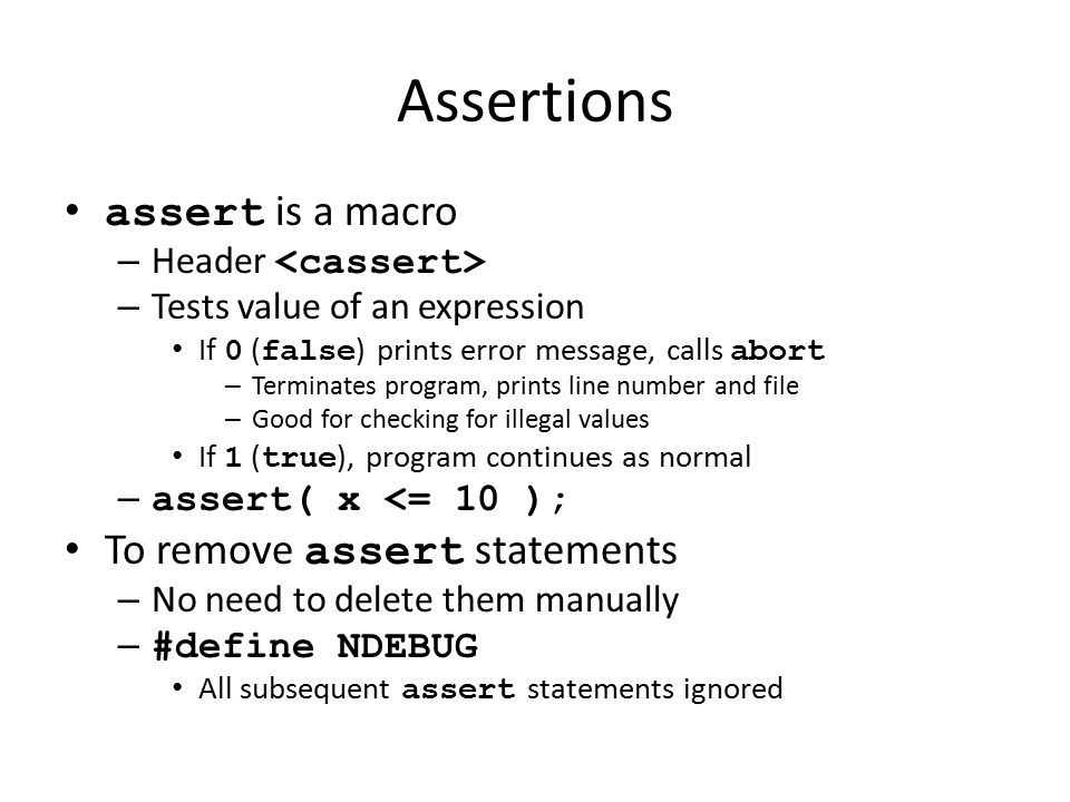 Assertions assert is a macro To remove assert statements