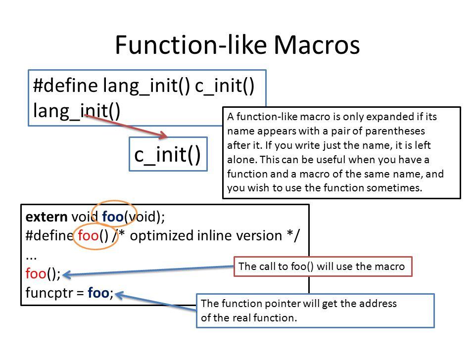 Function-like Macros c_init() #define lang_init() c_init() lang_init()
