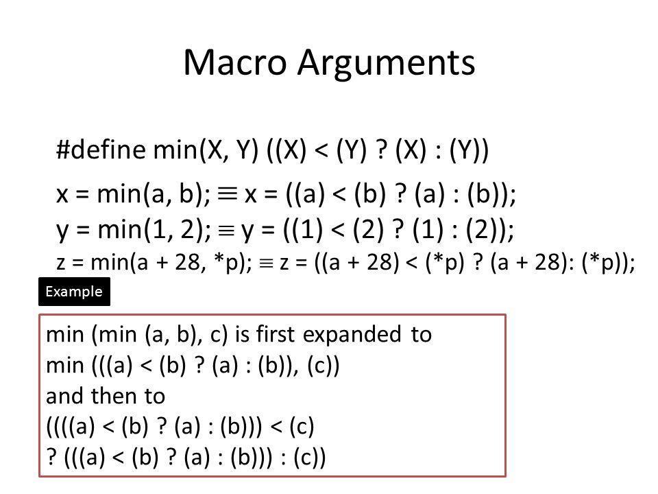 Macro Arguments #define min(X, Y) ((X) < (Y) (X) : (Y))