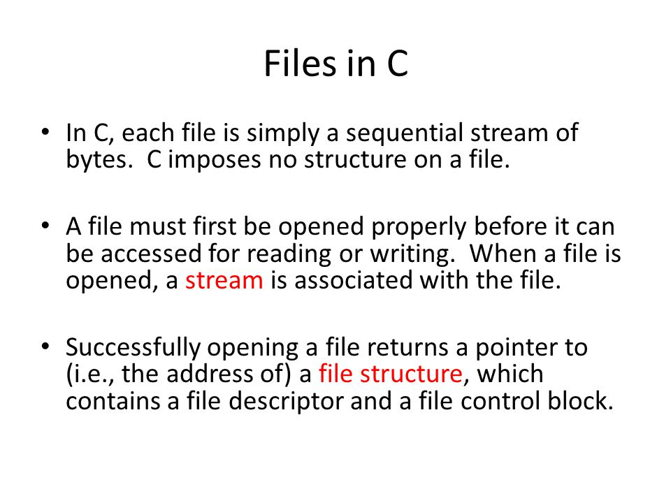 Engineering H192 Winter 2005. Files in C. In C, each file is simply a sequential stream of bytes. C imposes no structure on a file.