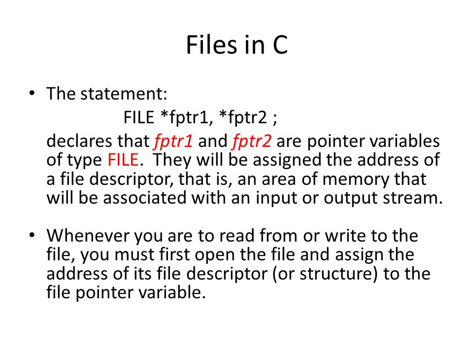 Files in C The statement: FILE *fptr1, *fptr2 ;