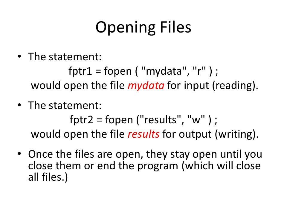 Opening Files The statement: fptr1 = fopen ( mydata , r ) ;