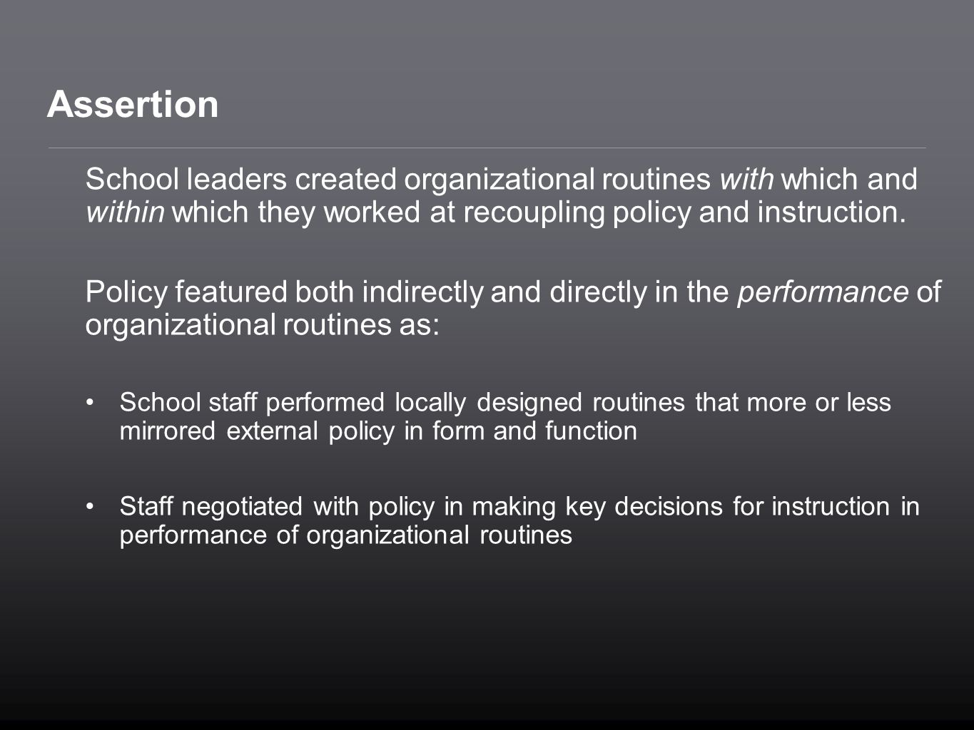 Assertion School leaders created organizational routines with which and within which they worked at recoupling policy and instruction.