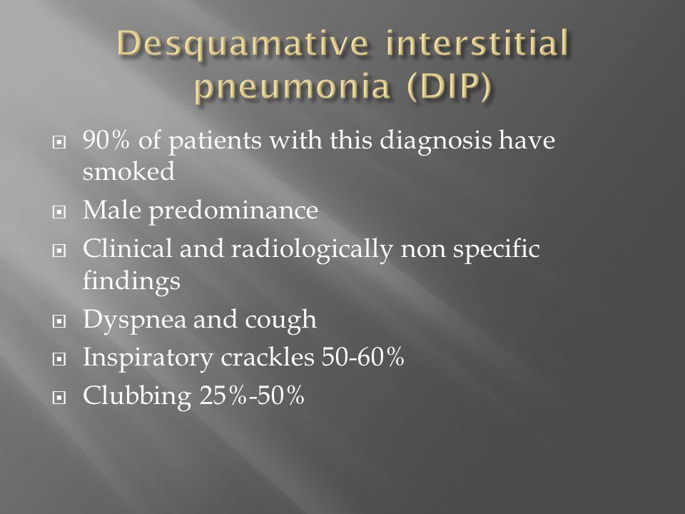 Desquamative interstitial pneumonia (DIP)