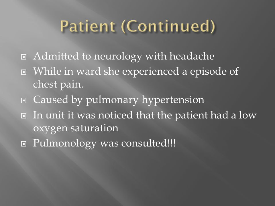 Patient (Continued) Admitted to neurology with headache