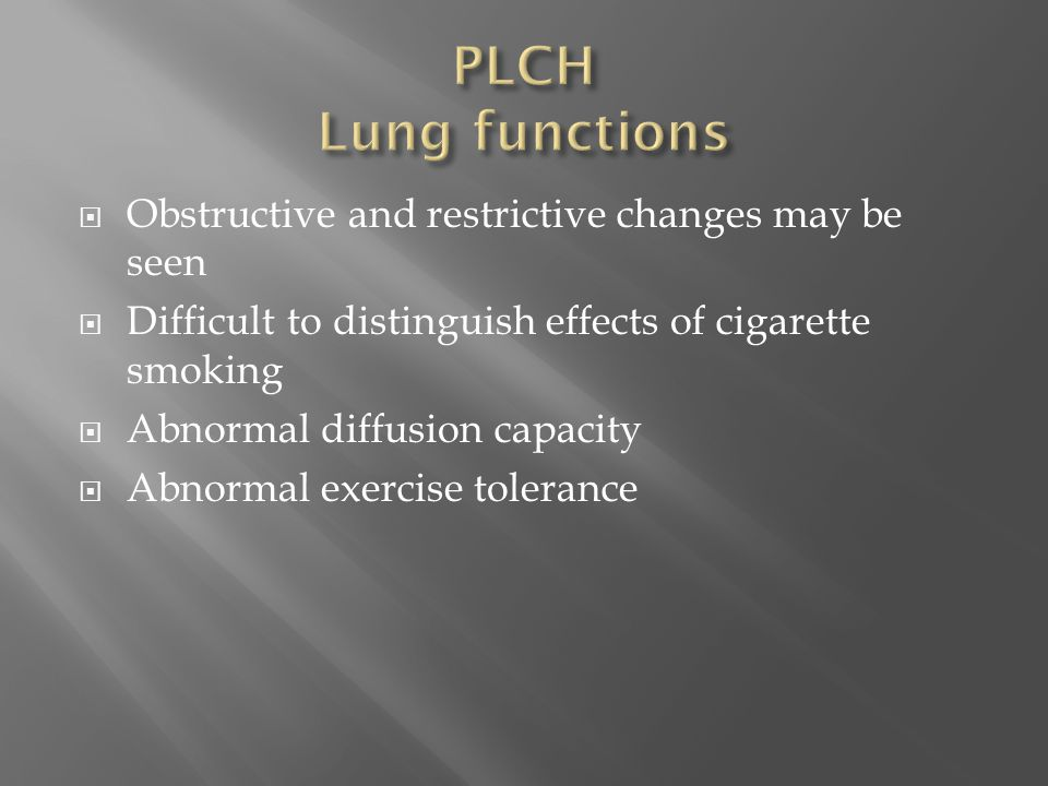 PLCH Lung functions Obstructive and restrictive changes may be seen