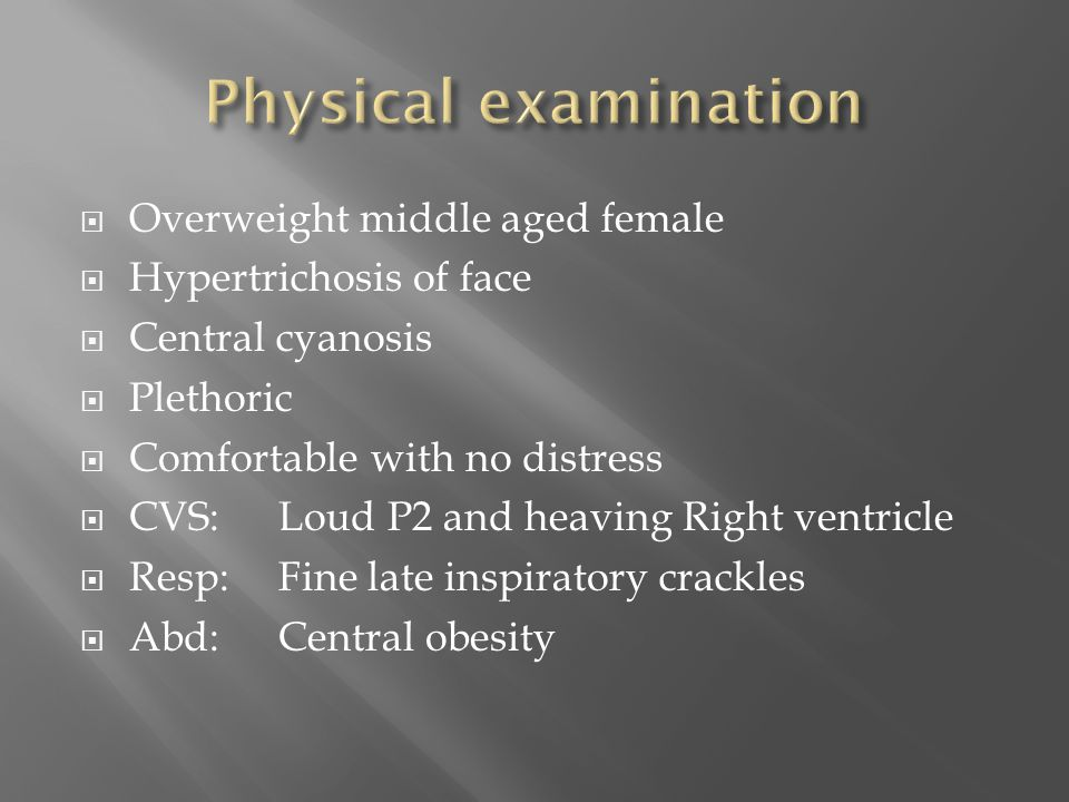 Physical examination Overweight middle aged female