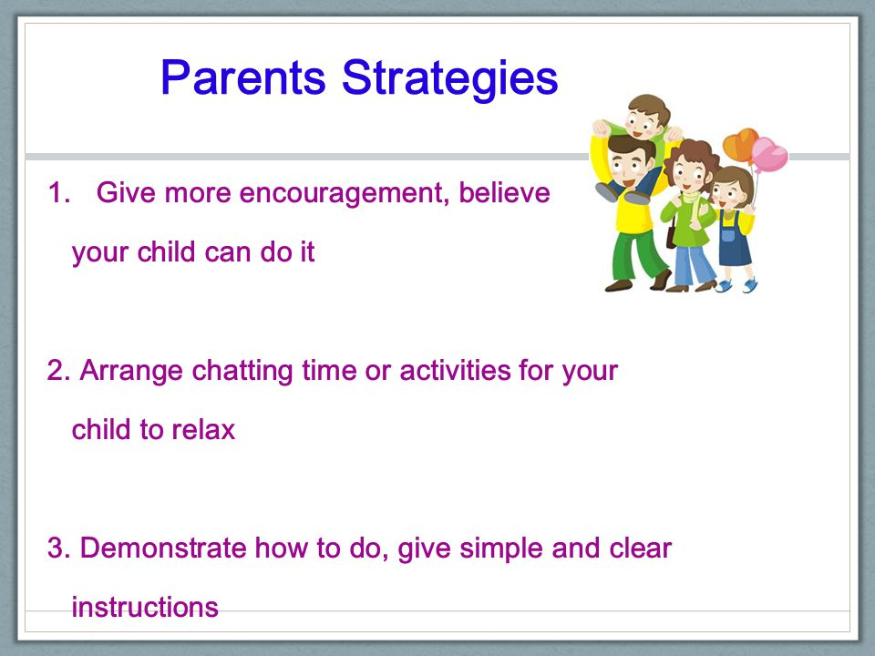 Parents Strategies Give more encouragement, believe