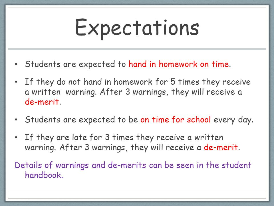 Expectations Students are expected to hand in homework on time.