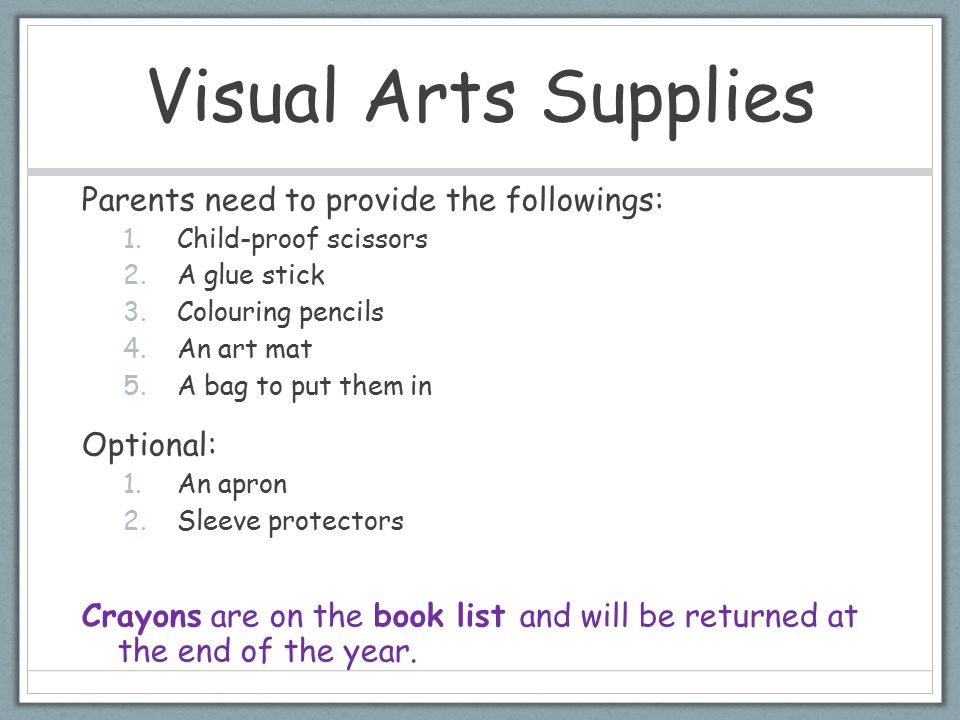 Visual Arts Supplies Parents need to provide the followings: Optional: