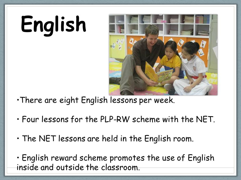 English There are eight English lessons per week.