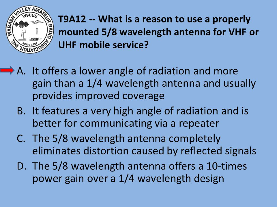 T9A12 -- What is a reason to use a properly mounted 5/8 wavelength antenna for VHF or UHF mobile service