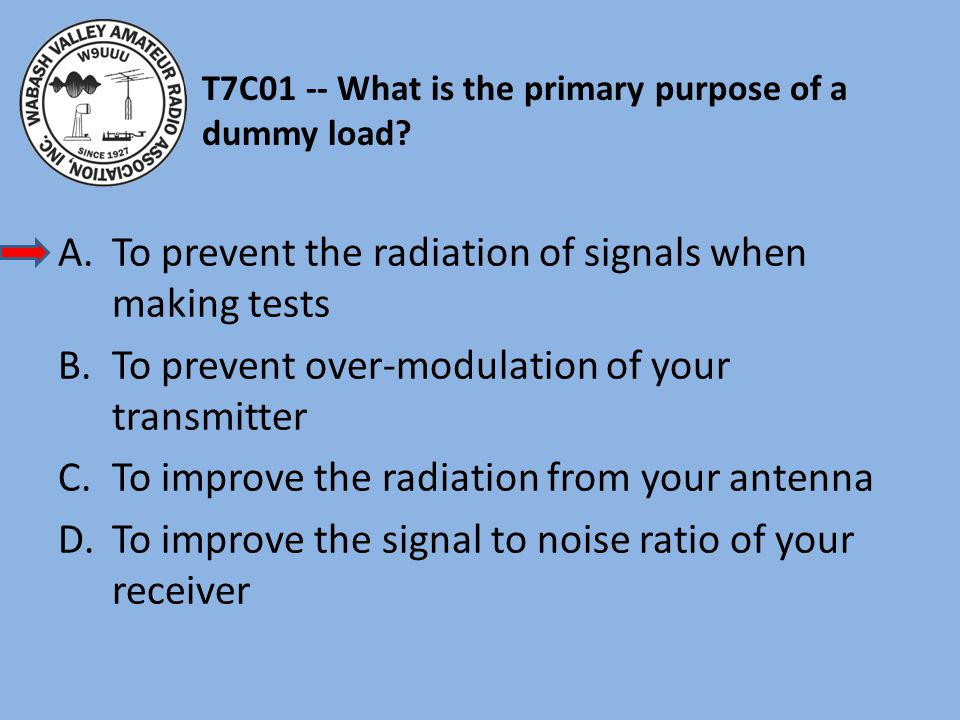 T7C01 -- What is the primary purpose of a dummy load