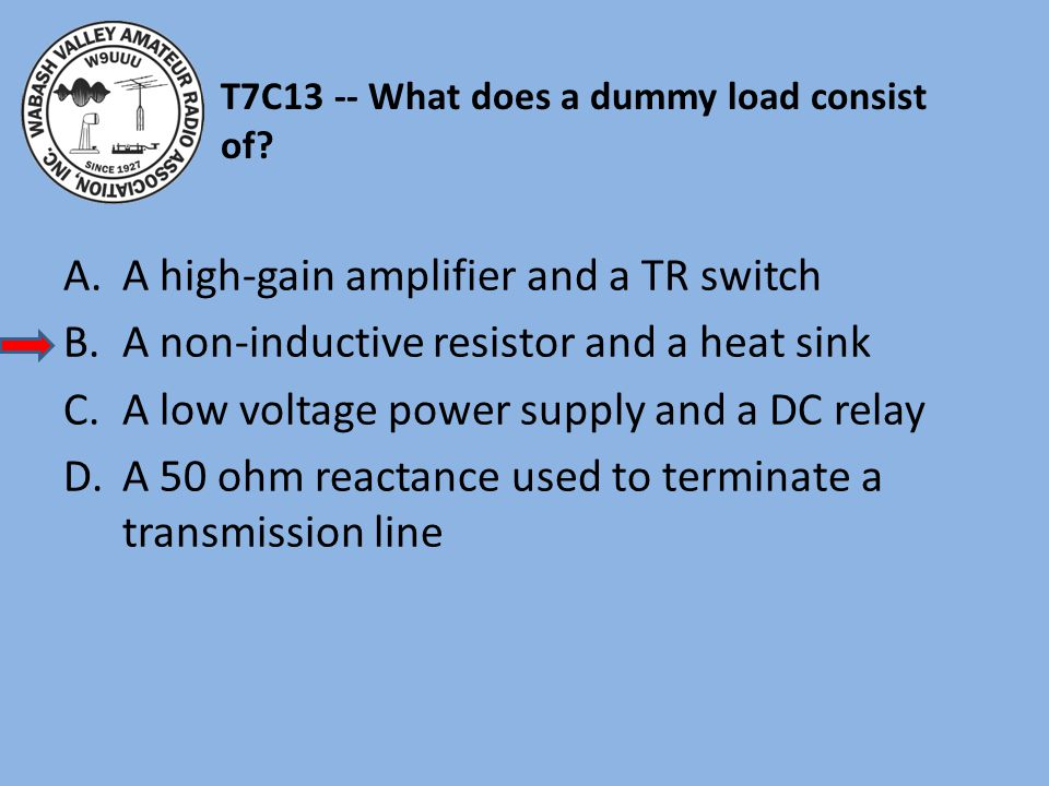 T7C13 -- What does a dummy load consist of