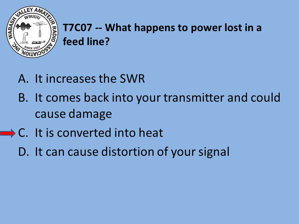 T7C07 -- What happens to power lost in a feed line