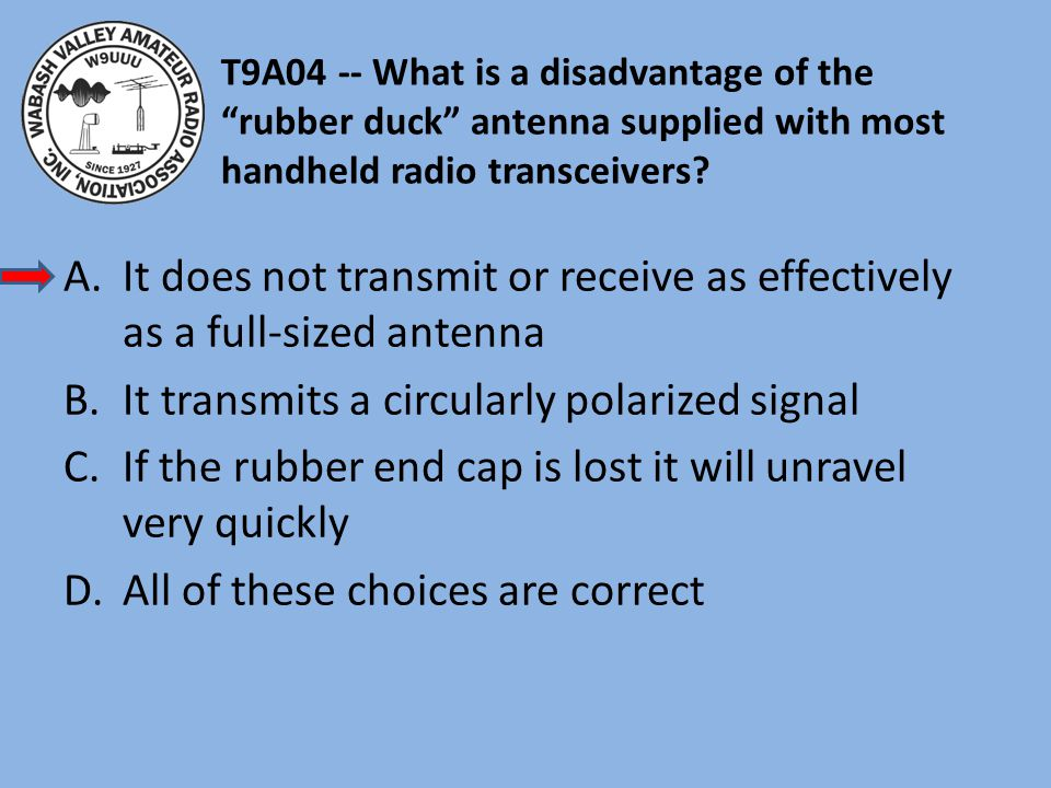 It does not transmit or receive as effectively as a full-sized antenna