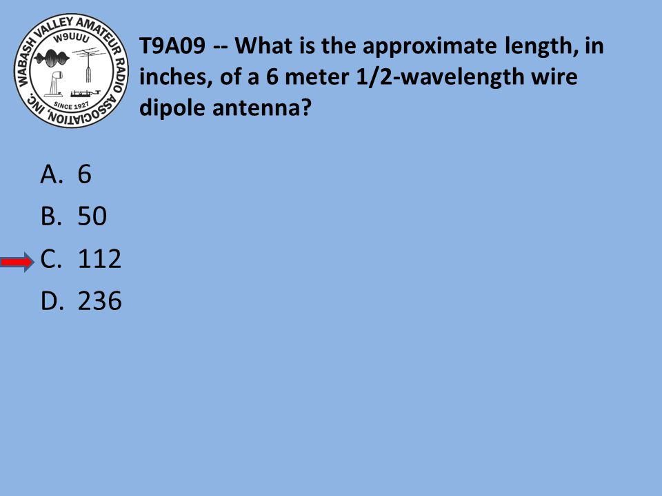T9A09 -- What is the approximate length, in inches, of a 6 meter 1/2-wavelength wire dipole antenna