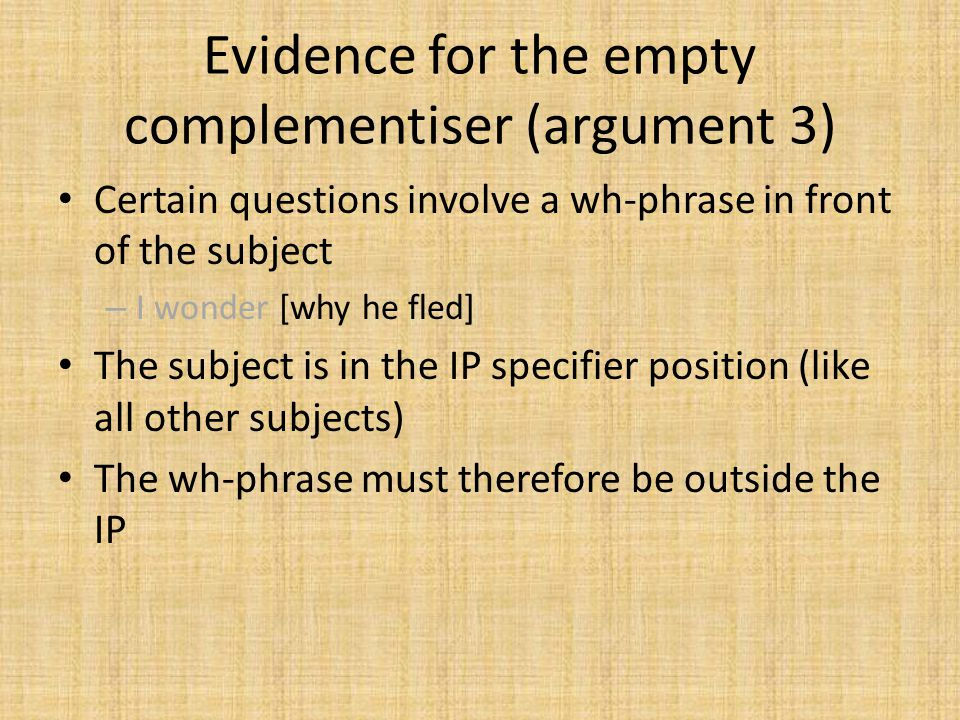 Evidence for the empty complementiser (argument 3)