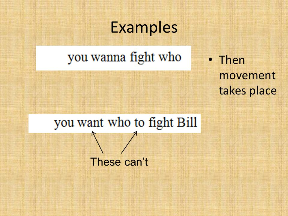Examples Then movement takes place These can't