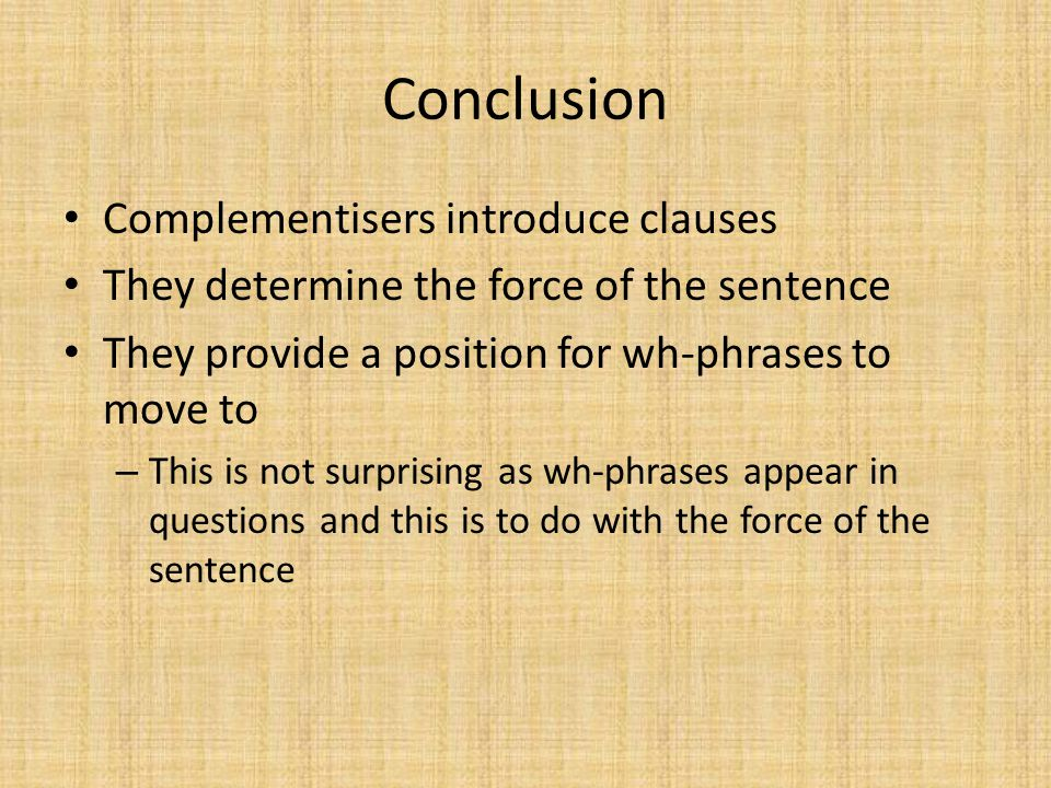 Conclusion Complementisers introduce clauses