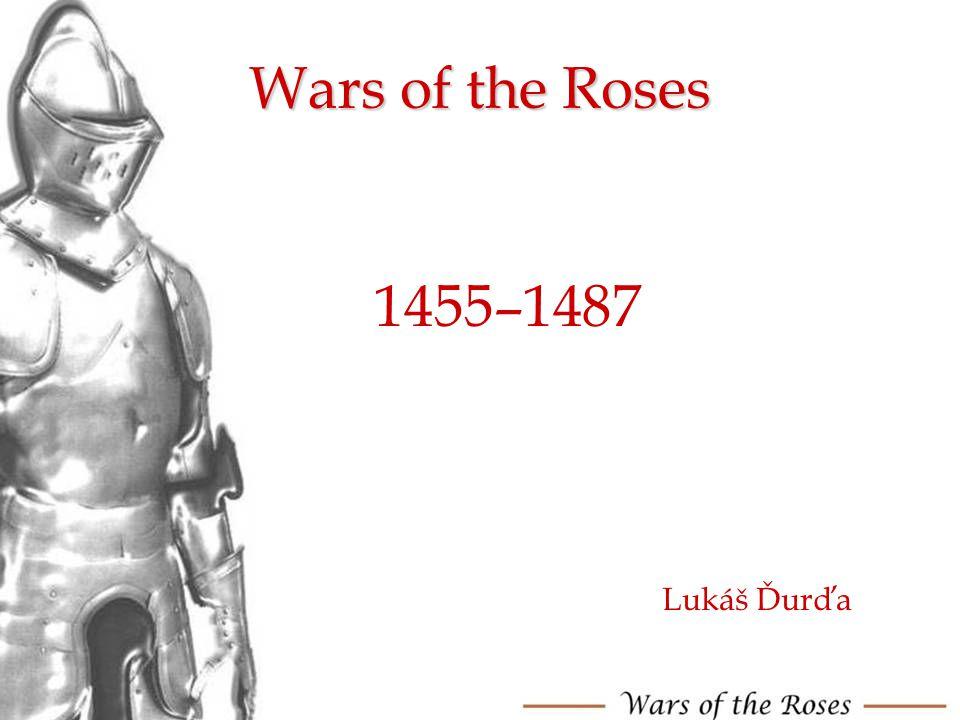 Wars of the Roses 1455–1487 Lukáš Ďurďa
