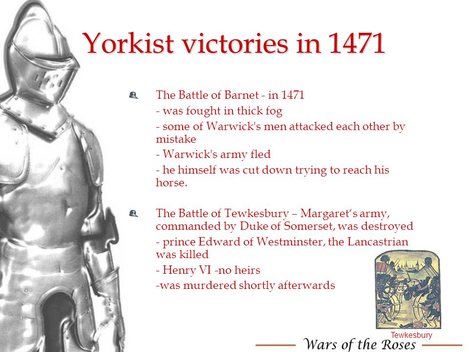 Yorkist victories in 1471 The Battle of Barnet - in 1471