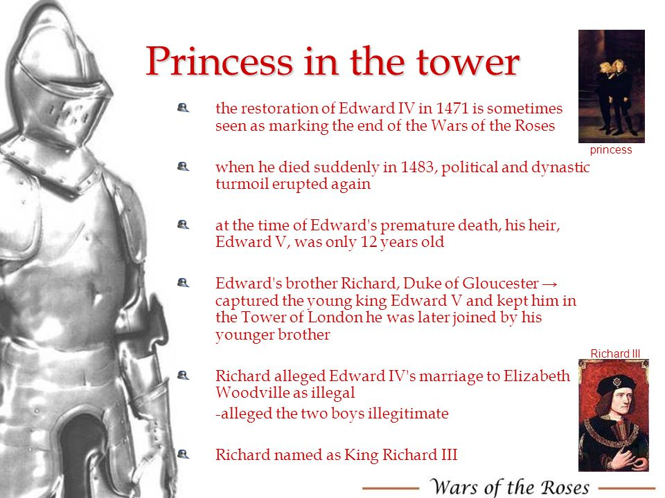 Princess in the tower the restoration of Edward IV in 1471 is sometimes seen as marking the end of the Wars of the Roses.