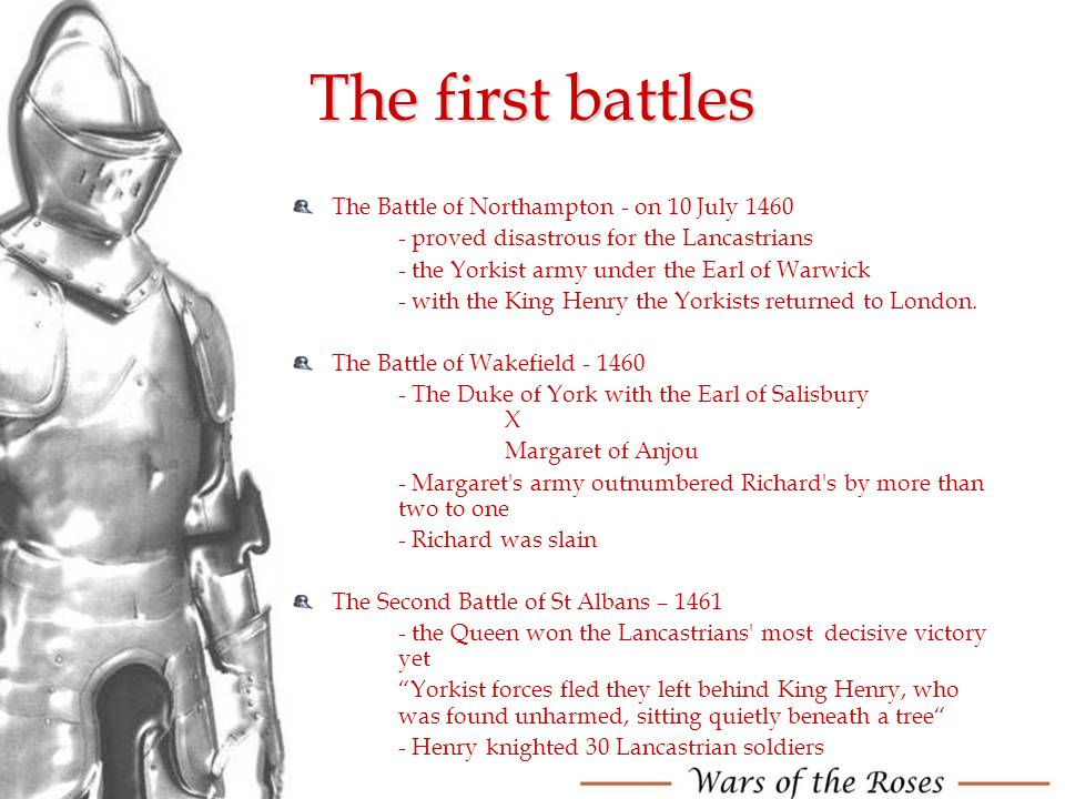 The first battles The Battle of Northampton - on 10 July 1460