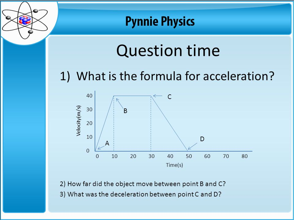 Question time What is the formula for acceleration C B