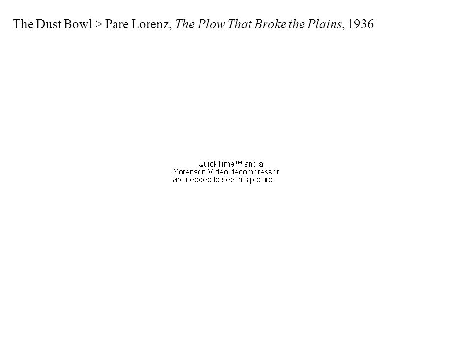 The Dust Bowl > Pare Lorenz, The Plow That Broke the Plains, 1936
