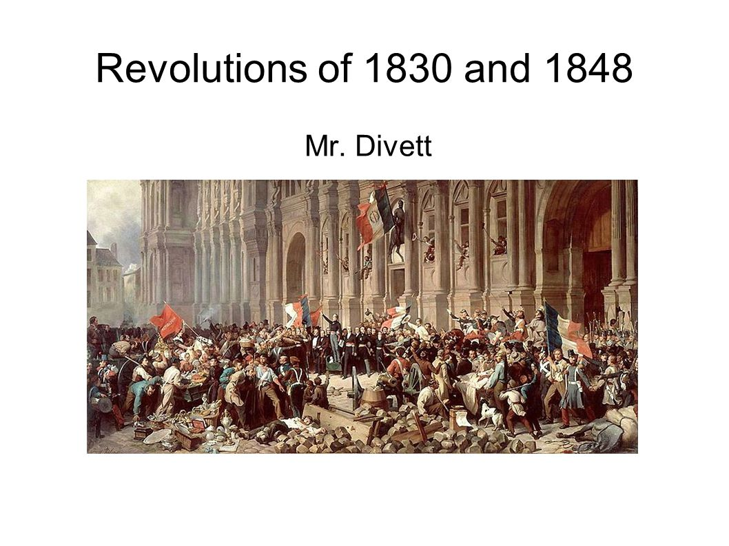 Revolutions of 1830 and 1848 Mr. Divett