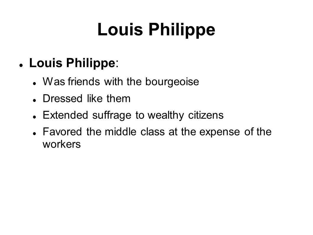 Louis Philippe Louis Philippe: Was friends with the bourgeoise
