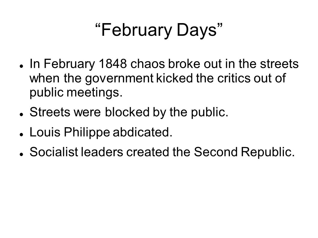 February Days In February 1848 chaos broke out in the streets when the government kicked the critics out of public meetings.