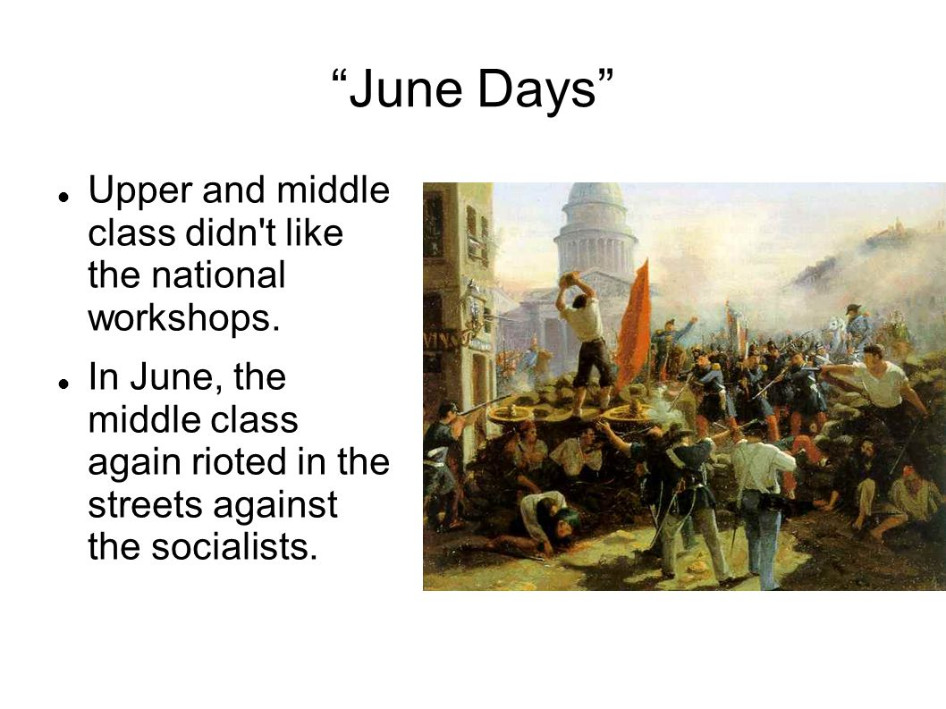 June Days Upper and middle class didn t like the national workshops.