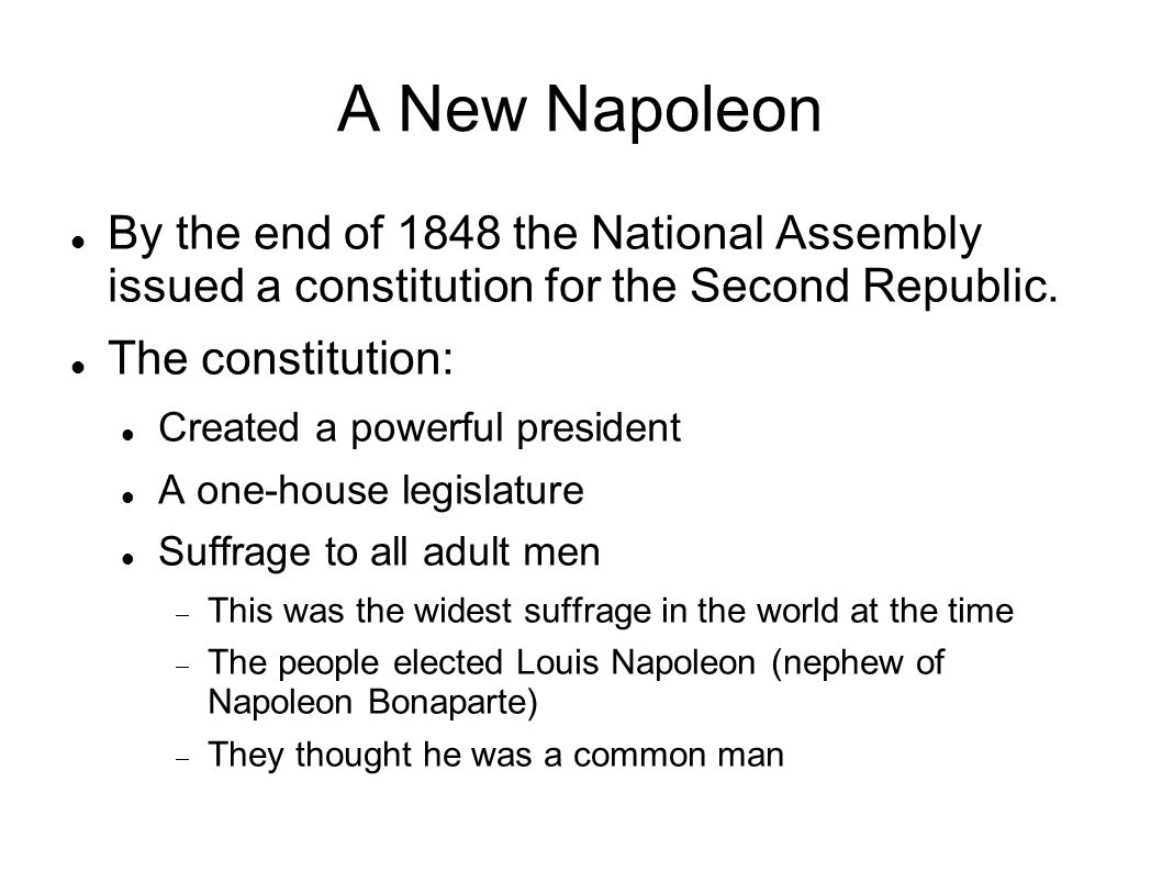 A New Napoleon By the end of 1848 the National Assembly issued a constitution for the Second Republic.