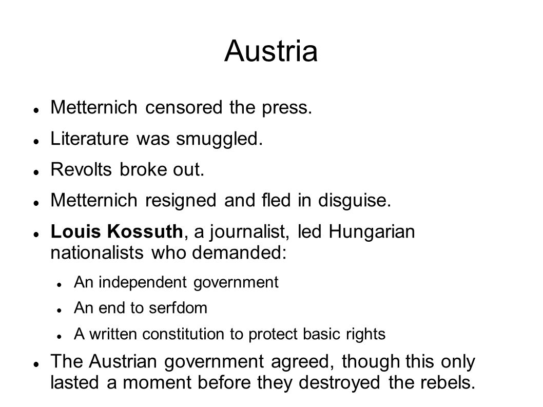 Austria Metternich censored the press. Literature was smuggled.