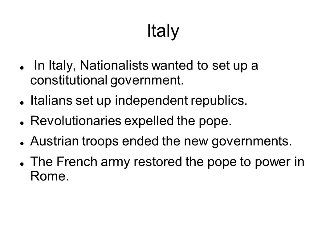 Italy In Italy, Nationalists wanted to set up a constitutional government. Italians set up independent republics.