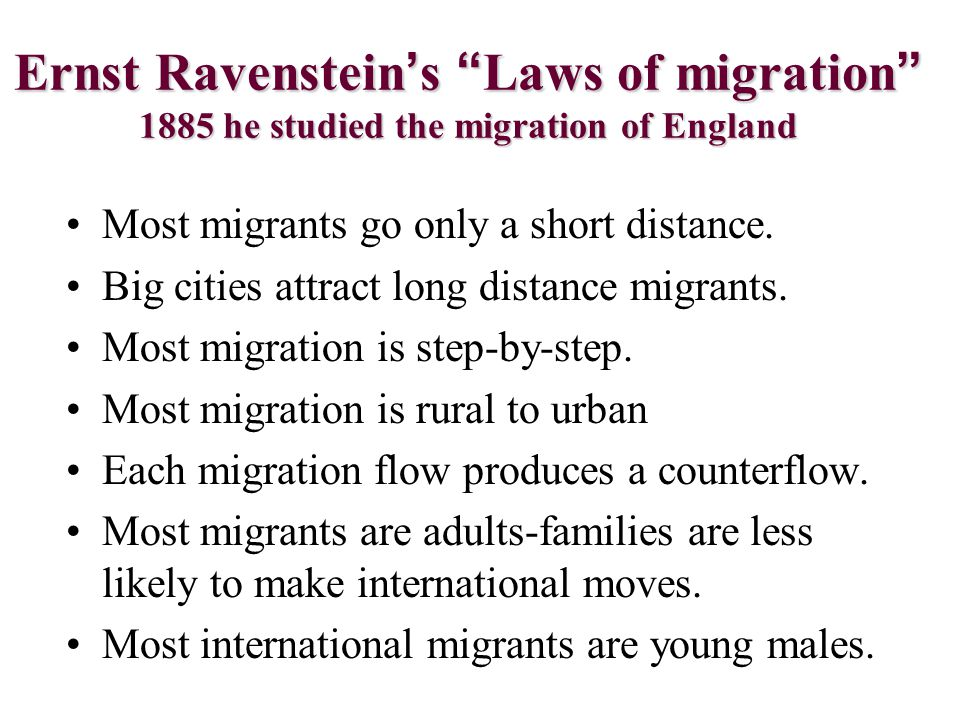 Ernst Ravenstein's Laws of migration 1885 he studied the migration of England