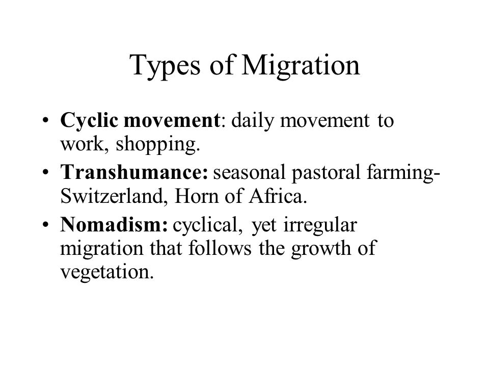 Types of Migration Cyclic movement: daily movement to work, shopping.