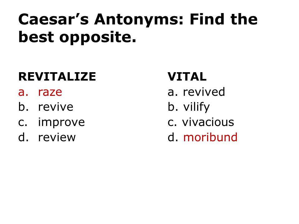 Caesar's Antonyms: Find the best opposite.
