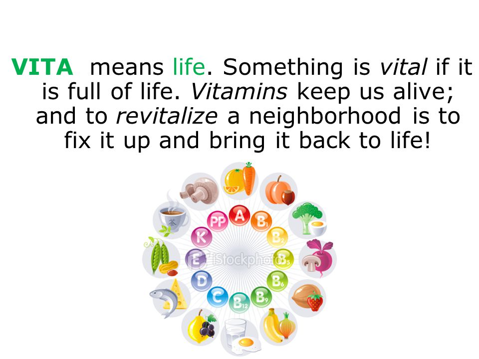 VITA means life. Something is vital if it is full of life